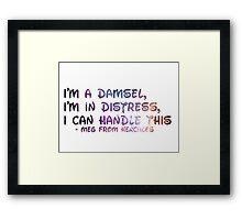 I'm a Damsel, I'm In Distress Framed Print