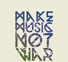 Make Music Not War by Detonate
