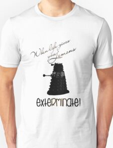When life gives you lemons...exterminate! Unisex T-Shirt