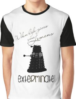 When life gives you lemons...exterminate! Graphic T-Shirt