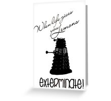 When life gives you lemons...exterminate! Greeting Card