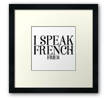 I Speak French Fries Funny Food Humor Cute Cool Quote Framed Print