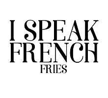 I Speak French Fries Funny Food Humor Cute Cool Quote Photographic Print