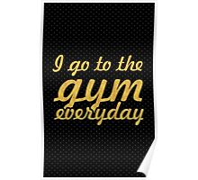 I go to the gym... Gym Motivational Quote Poster