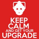 Keep calm and get your upgrade by Rowan  Lewgalon