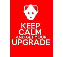 Keep calm and get your upgrade Photographic Print