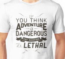 Dangerous Adventure Lethal Routine Unisex T-Shirt