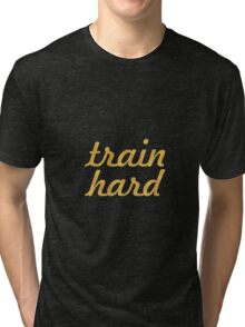 Train hard - Gym Motivational Quote Tri-blend T-Shirt