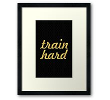 Train hard - Gym Motivational Quote Framed Print