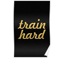 Train hard - Gym Motivational Quote Poster