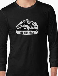 On The Pull Funny Towing a Caravan Camping Quote Long Sleeve T-Shirt