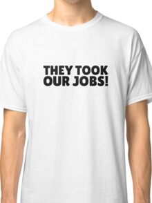 They Took Our Jobs South Park Funny Quote Classic T-Shirt