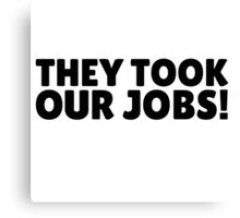 They Took Our Jobs South Park Funny Quote Canvas Print