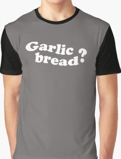 Garlic Bread? Love It Or Hate It? Graphic T-Shirt