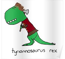 Tyrionnosaurus Rex Poster