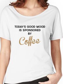 Today's Good Mood Funny Quote Women's Relaxed Fit T-Shirt