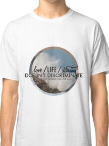 love/life/death doesn't discriminate Classic T-Shirt