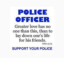 POLICE OFFICER - NO GREATER LOVE, LAY DOWN ONE'S LIFE Unisex T-Shirt