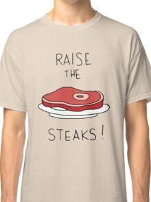 Raise the Steaks! Classic T-Shirt