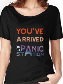 You've Arrived At Panic Station (Dark) Women's Relaxed Fit T-Shirt