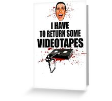 American Psycho - I have to Return Some Videotapes Greeting Card