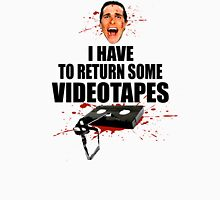 American Psycho - I have to Return Some Videotapes Unisex T-Shirt