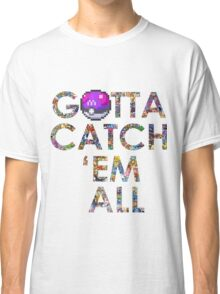 Pokemon - Gotta catch 'em all! Classic T-Shirt