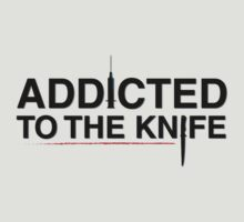 Addicted To The Knife (black typo) by IsonimusXXIII