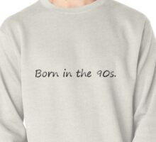 Born in the 90s Pullover