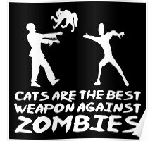 CATS ARE THE BEST WEAPON AGAINST ZOMBIES Poster
