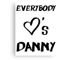 Everybody Loves Danny Canvas Print