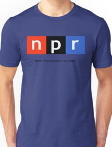 Great Question - NPR Unisex T-Shirt