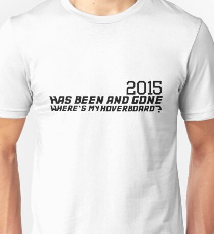 2015 has Been and Gone Unisex T-Shirt