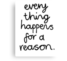 Everything Happens For A Reason Canvas Print