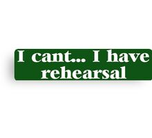 I can't... I have rehearsal Canvas Print