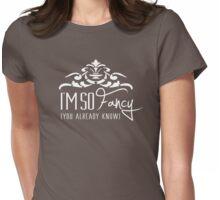 I'm So Fancy - You Already Know - Iggy Azalea Fancy Parody - Rap Womens Fitted T-Shirt
