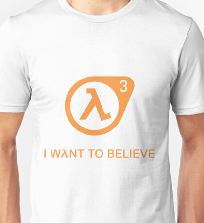 I want to Believe   Half Life 3 shirt Unisex T-Shirt