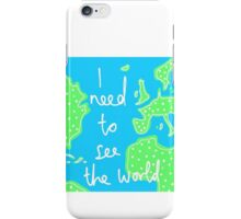 I Need To See The World iPhone Case/Skin