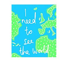 I Need To See The World Photographic Print
