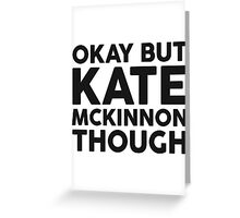 Kate McKinnon tho. Greeting Card