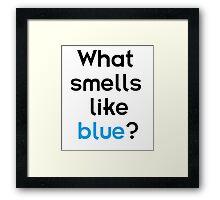 What smells like blue? Framed Print