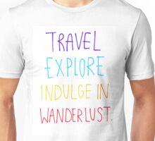 Travel, Explore, Indulge In Wanderlust Unisex T-Shirt