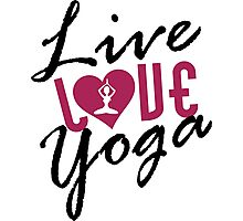 Live, Love, Yoga Photographic Print