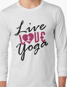 Live, Love, Yoga Long Sleeve T-Shirt