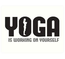 Yoga is working on yourself Art Print