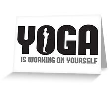 Yoga is working on yourself Greeting Card