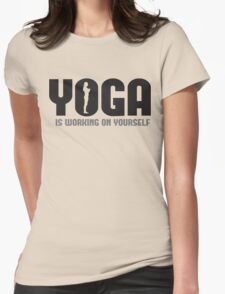 Yoga is working on yourself Womens Fitted T-Shirt