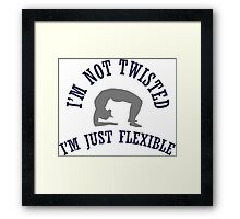 I'm not twisted, I'm just flexible Framed Print