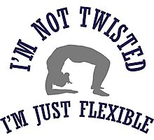 I'm not twisted, I'm just flexible Photographic Print