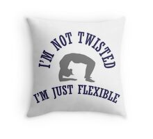 I'm not twisted, I'm just flexible Throw Pillow